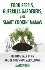 Book cover for Food Rebels, Guerrilla Gardeners and Smart-Cookin' Mamas