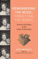 Book cover for Remembering the Music, Forgetting the Words by Kate Whouley