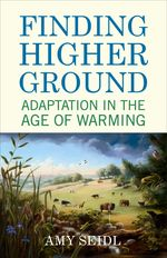 Book Cover for Finding Higher Ground: Adaptation in the Age of Warming by Amy Seidl