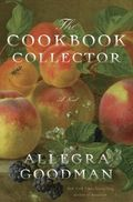 The Cookbook Collector- A Novel by Allegra Goodman