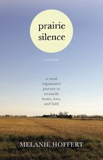 Prairie Silence by Melanie Hoffert