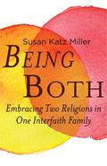 Being Both: Embracing Two Religions in One Interfaith Family by Susan Katz Miller
