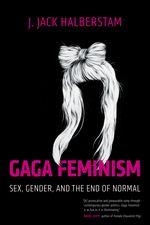 Gaga Feminism by Jack Halberstam