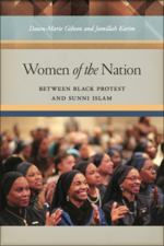 Women of the Nation: Between Black Protest and Sunni Islam by Dawn-Marie Gibson & Jamillah Karim