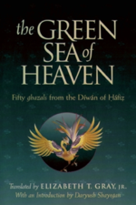 The Green Sea of Heaven: Fifty Ghazals from the Diwan of Hafiz by Elizabeth T. Gray & Daryush Shayegan