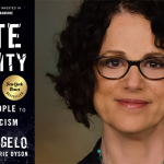 "11 Weeks as a New York Times Bestseller, Robin DiAngelo's ""White Fragility"" Is the Truth Bomb We Need"